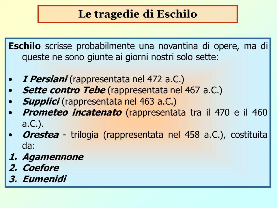 Le tragedie di Eschilo Eschilo scrisse probabilmente una novantina di opere, ma di queste ne sono giunte ai giorni nostri solo sette: