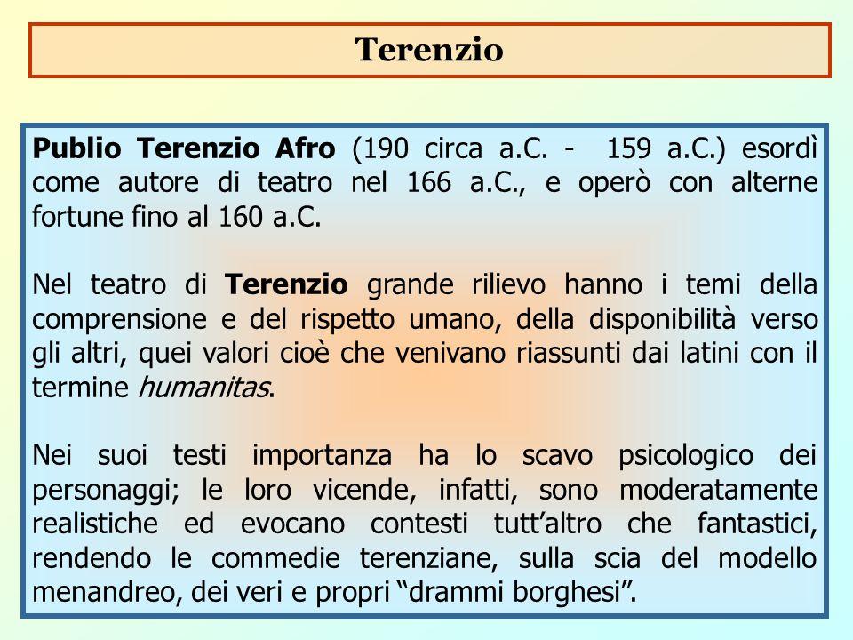 Terenzio Publio Terenzio Afro (190 circa a.C. - 159 a.C.) esordì come autore di teatro nel 166 a.C., e operò con alterne fortune fino al 160 a.C.