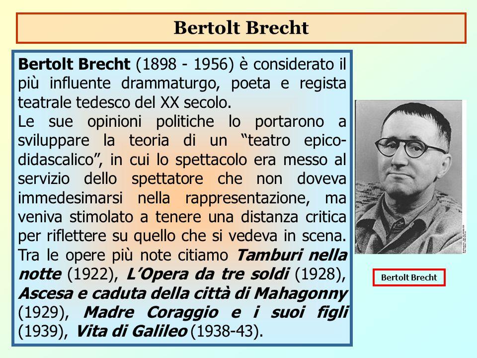 Bertolt Brecht Bertolt Brecht (1898 - 1956) è considerato il più influente drammaturgo, poeta e regista teatrale tedesco del XX secolo.