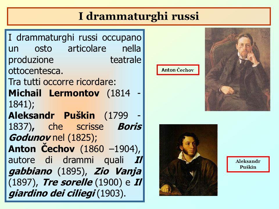 I drammaturghi russi I drammaturghi russi occupano un osto articolare nella produzione teatrale ottocentesca.