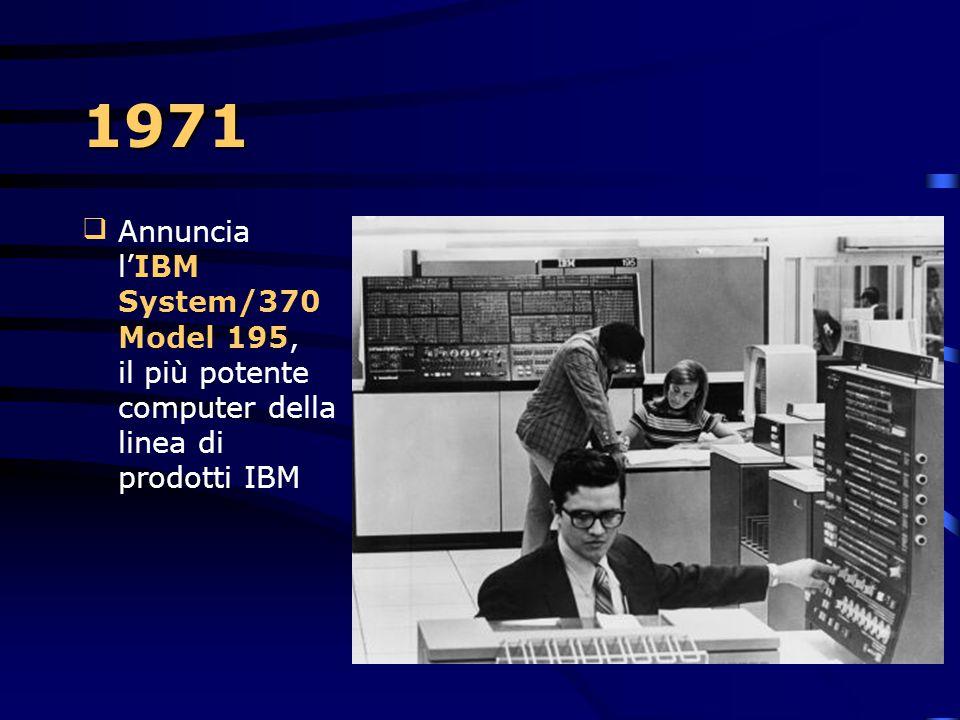 1971 Annuncia l'IBM System/370 Model 195, il più potente computer della linea di prodotti IBM