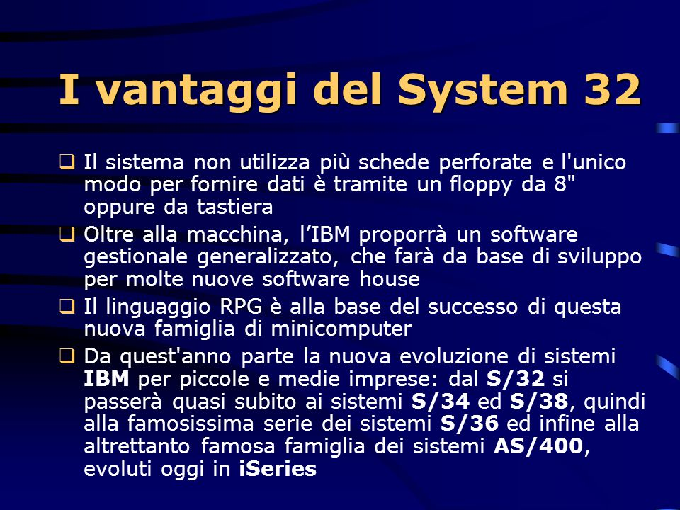 I vantaggi del System 32 Il sistema non utilizza più schede perforate e l unico modo per fornire dati è tramite un floppy da 8 oppure da tastiera.