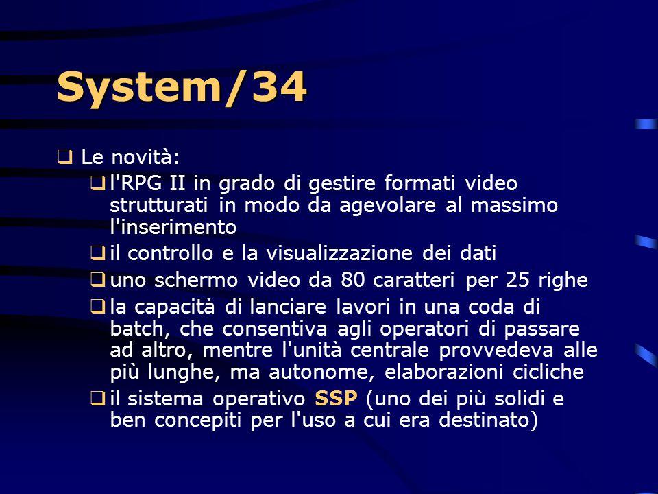 System/34 Le novità: l RPG II in grado di gestire formati video strutturati in modo da agevolare al massimo l inserimento.