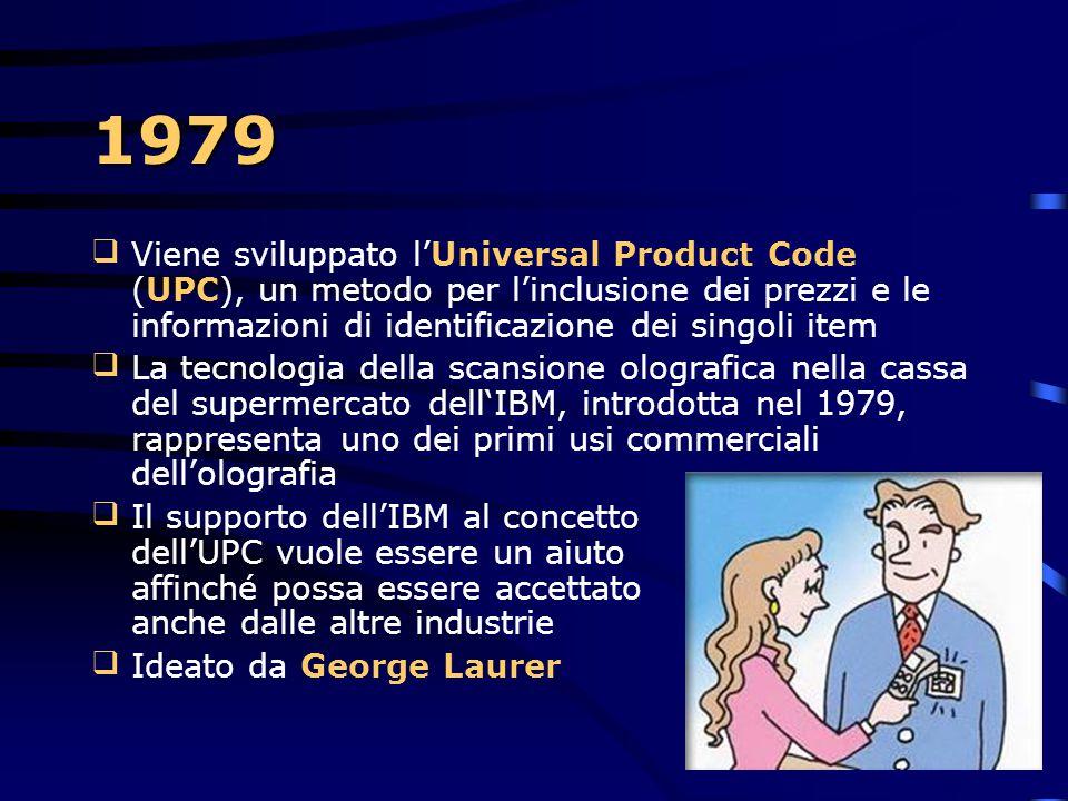 1979 Viene sviluppato l'Universal Product Code (UPC), un metodo per l'inclusione dei prezzi e le informazioni di identificazione dei singoli item.