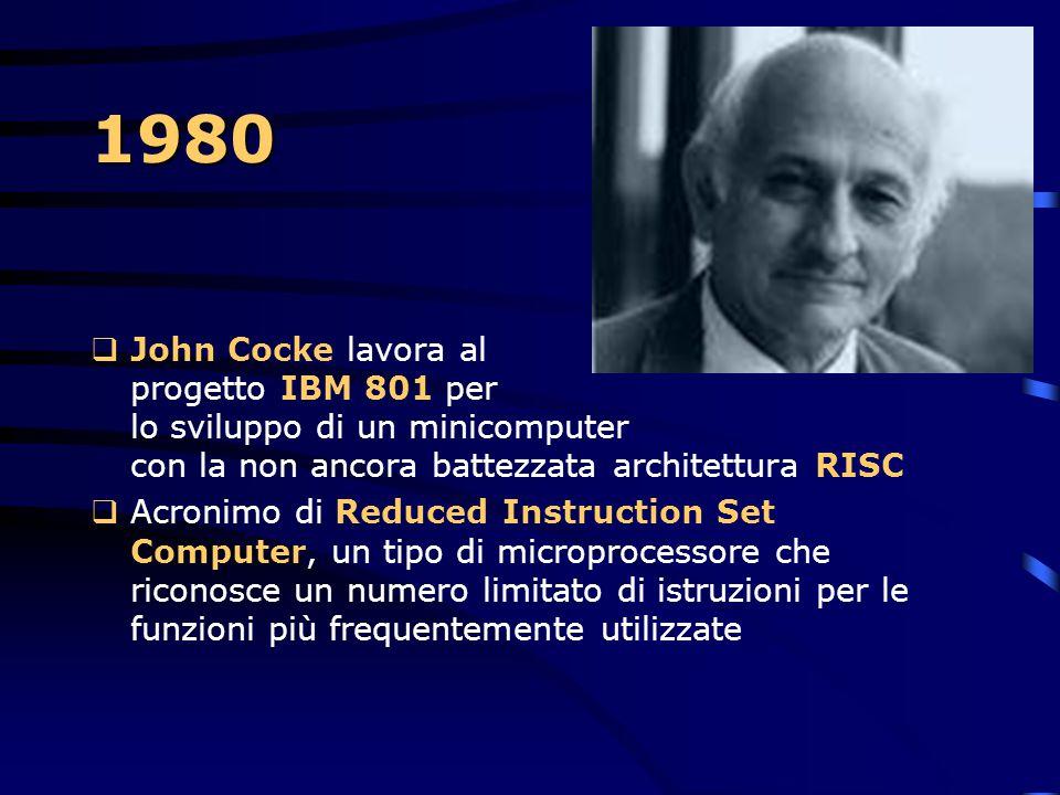 1980 John Cocke lavora al progetto IBM 801 per lo sviluppo di un minicomputer con la non ancora battezzata architettura RISC.