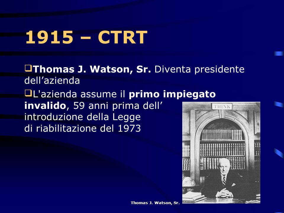 1915 – CTRT Thomas J. Watson, Sr. Diventa presidente dell'azienda