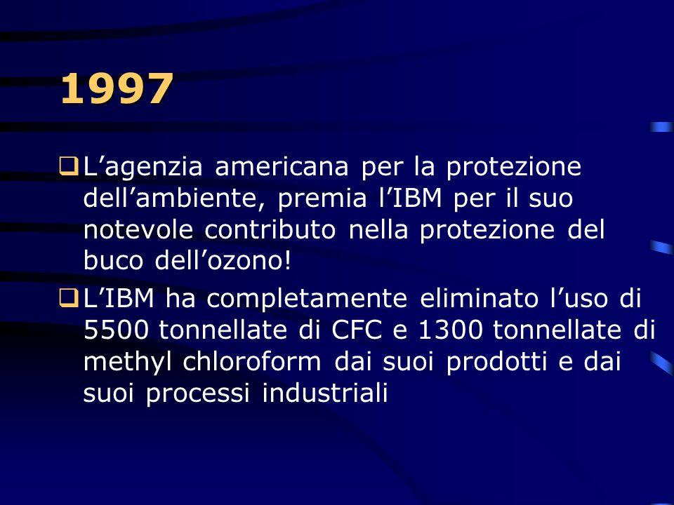 1997 L'agenzia americana per la protezione dell'ambiente, premia l'IBM per il suo notevole contributo nella protezione del buco dell'ozono!