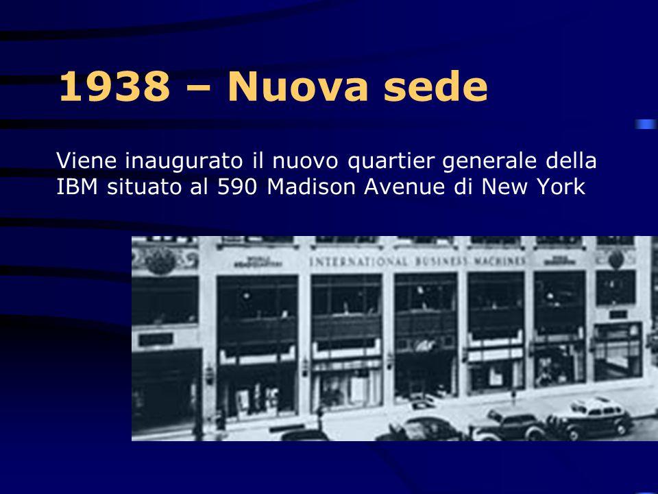 1938 – Nuova sede Viene inaugurato il nuovo quartier generale della IBM situato al 590 Madison Avenue di New York.