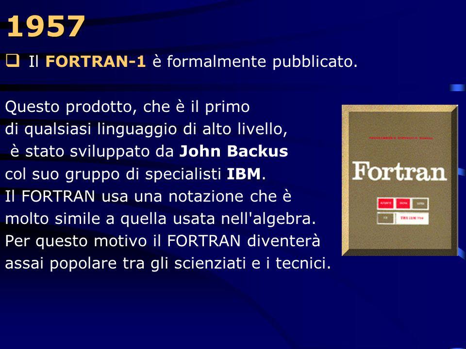 1957 Il FORTRAN-1 è formalmente pubblicato.