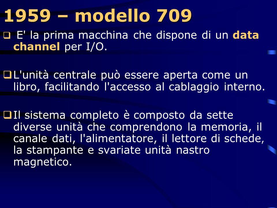 1959 – modello 709 E la prima macchina che dispone di un data channel per I/O.