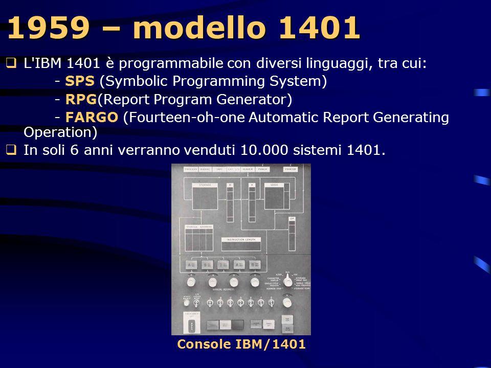 1959 – modello 1401 L IBM 1401 è programmabile con diversi linguaggi, tra cui: - SPS (Symbolic Programming System)