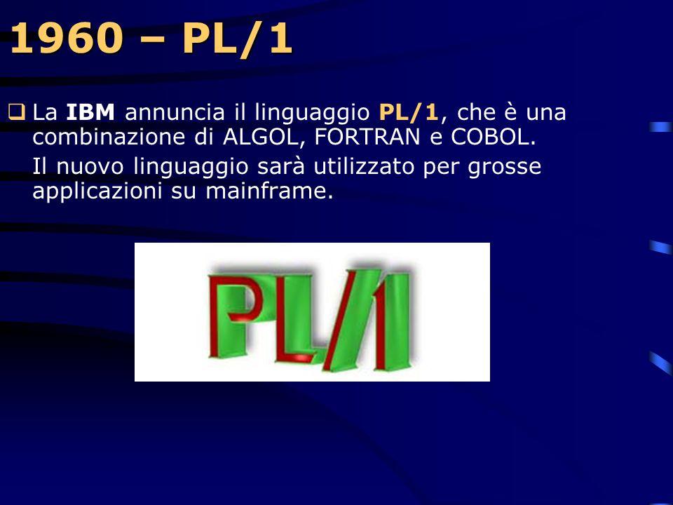 1960 – PL/1 La IBM annuncia il linguaggio PL/1, che è una combinazione di ALGOL, FORTRAN e COBOL.