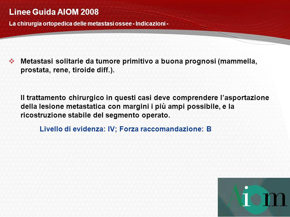 Linee Guida AIOM 2008 La chirurgia ortopedica delle metastasi ossee - Indicazioni -