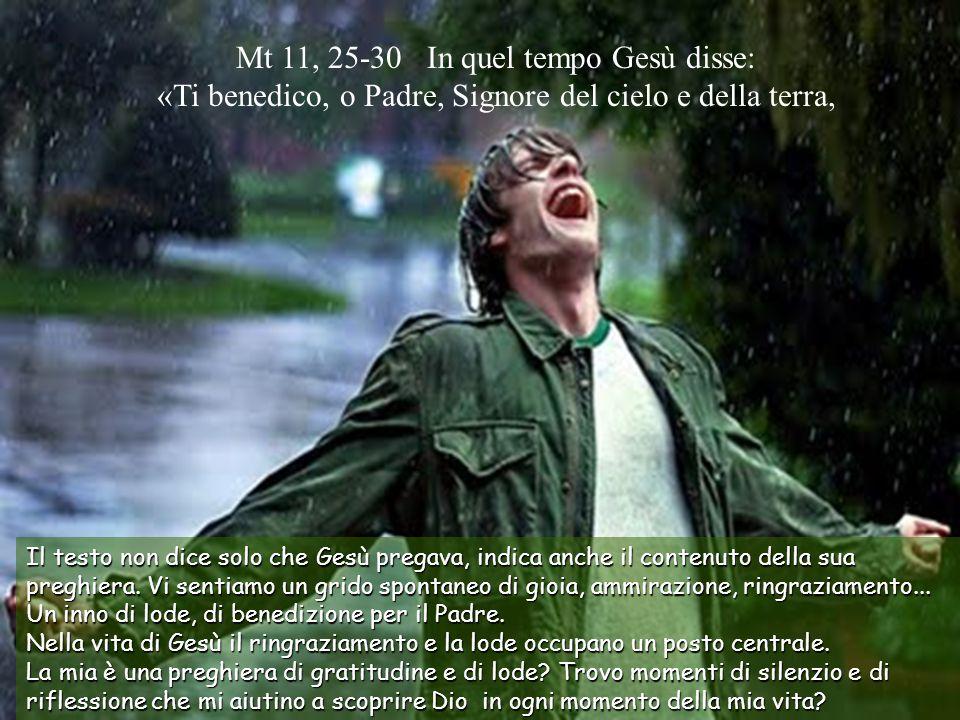 Mt 11, 25-30 In quel tempo Gesù disse: «Ti benedico, o Padre, Signore del cielo e della terra,