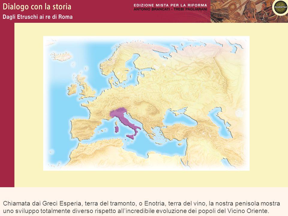 Chiamata dai Greci Esperia, terra del tramonto, o Enotria, terra del vino, la nostra penisola mostra uno sviluppo totalmente diverso rispetto all'incredibile evoluzione dei popoli del Vicino Oriente.