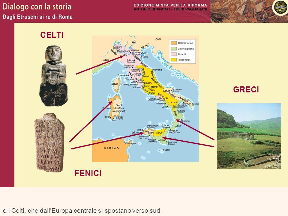CELTI GRECI FENICI e i Celti, che dall'Europa centrale si spostano verso sud.