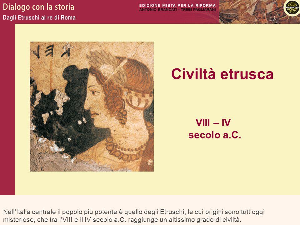 Civiltà etrusca VIII – IV secolo a.C.