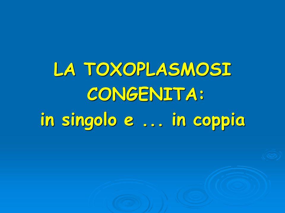 LA TOXOPLASMOSI CONGENITA: in singolo e ... in coppia