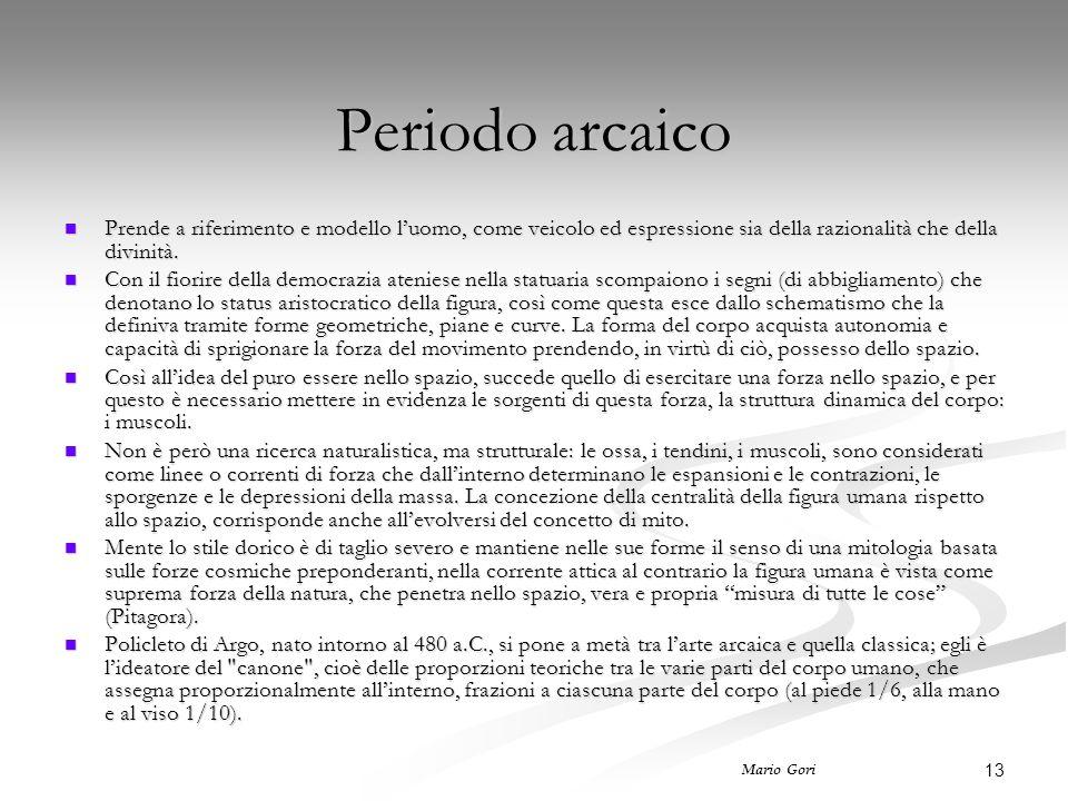 Periodo arcaico Prende a riferimento e modello l'uomo, come veicolo ed espressione sia della razionalità che della divinità.