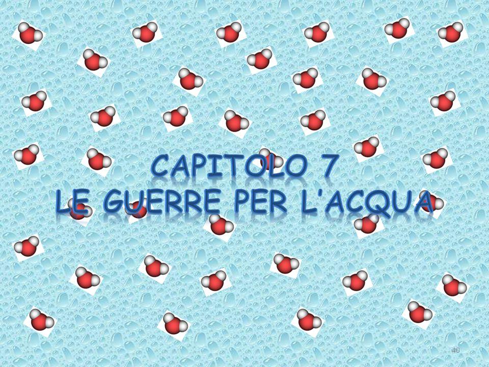 CAPITOLO 7 Le guerre per l'acqua