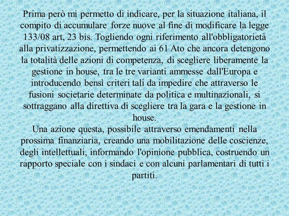 Prima però mi permetto di indicare, per la situazione italiana, il compito di accumulare forze nuove al fine di modificare la legge 133/08 art, 23 bis.