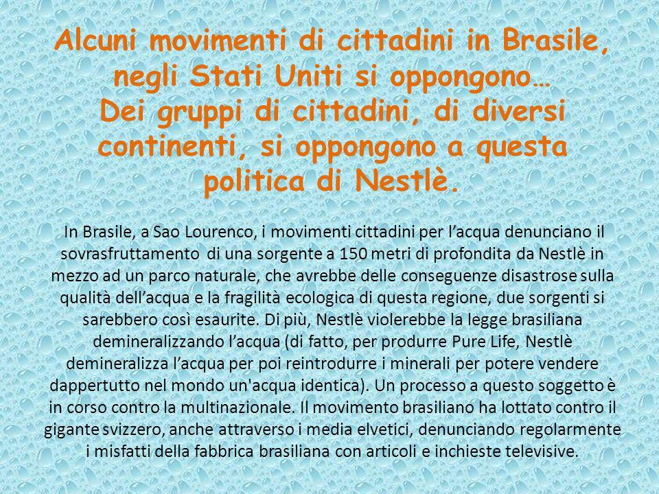 Alcuni movimenti di cittadini in Brasile, negli Stati Uniti si oppongono… Dei gruppi di cittadini, di diversi continenti, si oppongono a questa politica di Nestlè.
