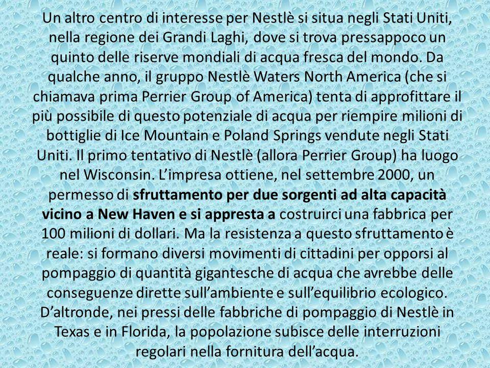 Un altro centro di interesse per Nestlè si situa negli Stati Uniti, nella regione dei Grandi Laghi, dove si trova pressappoco un quinto delle riserve mondiali di acqua fresca del mondo.