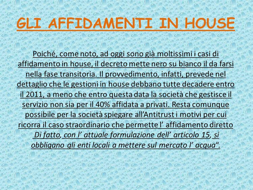 GLI AFFIDAMENTI IN HOUSE Poiché, come noto, ad oggi sono già moltissimi i casi di affidamento in house, il decreto mette nero su bianco il da farsi nella fase transitoria.