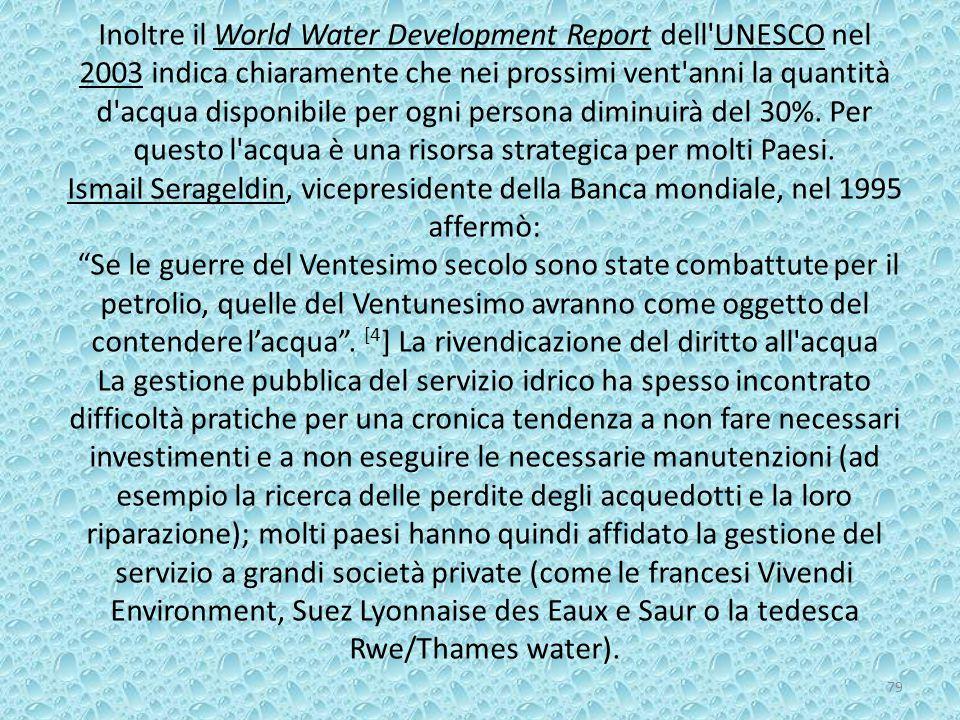 Inoltre il World Water Development Report dell UNESCO nel 2003 indica chiaramente che nei prossimi vent anni la quantità d acqua disponibile per ogni persona diminuirà del 30%.
