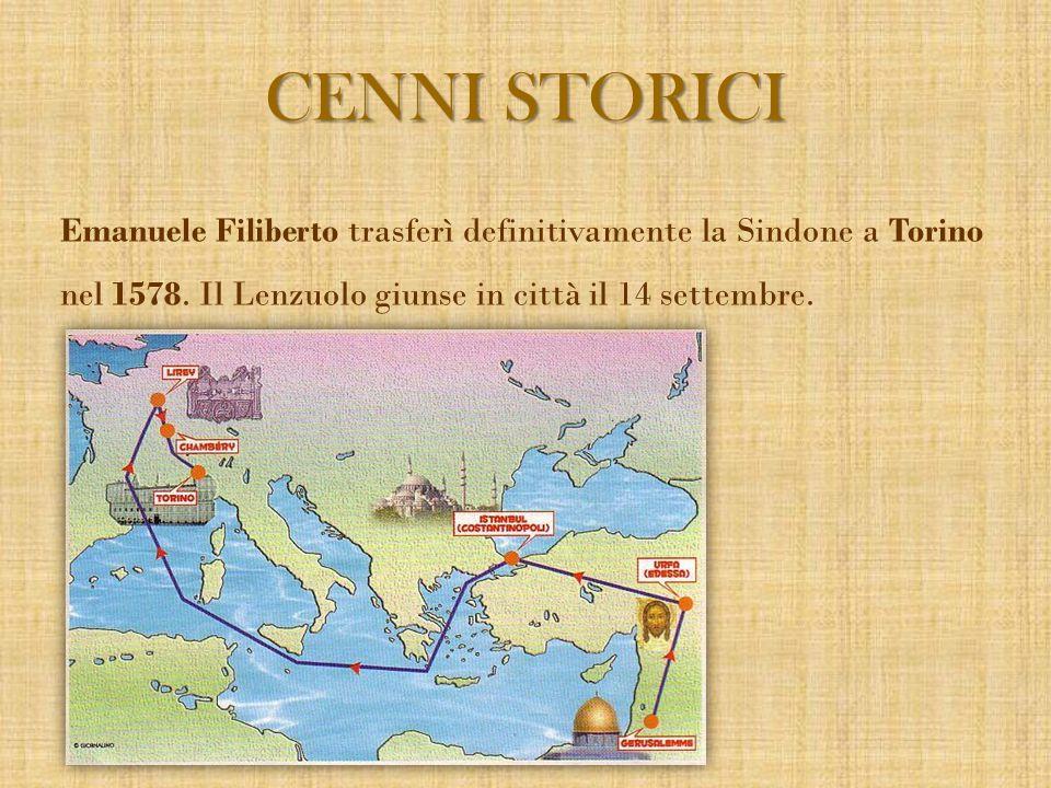 CENNI STORICI Emanuele Filiberto trasferì definitivamente la Sindone a Torino nel 1578.