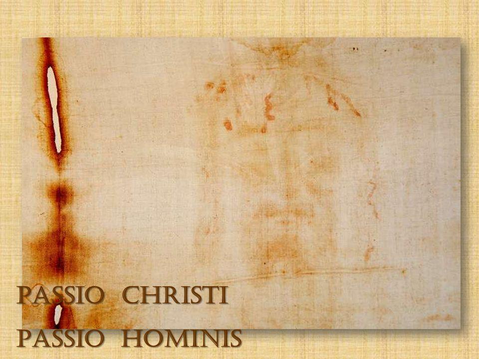 PASSIO CHRISTI PASSIO HOMINIS