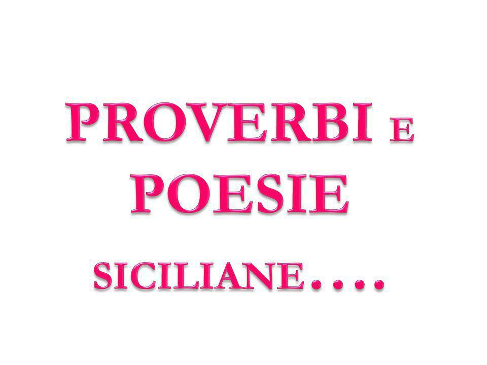 PROVERBI E POESIE SICILIANE….