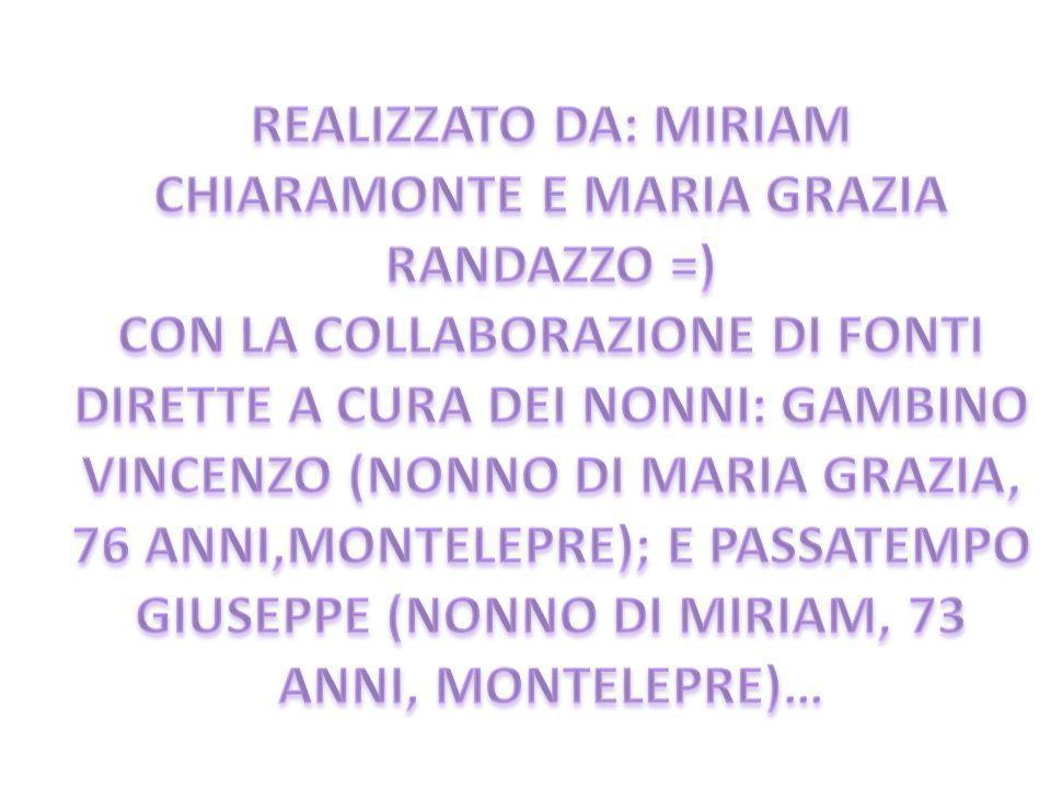 REALIZZATO DA: MIRIAM CHIARAMONTE E MARIA GRAZIA RANDAZZO =)
