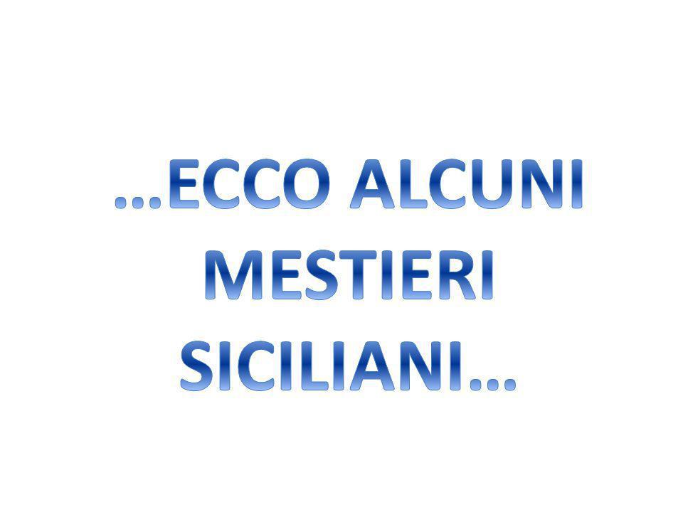 …ECCO ALCUNI MESTIERI SICILIANI…