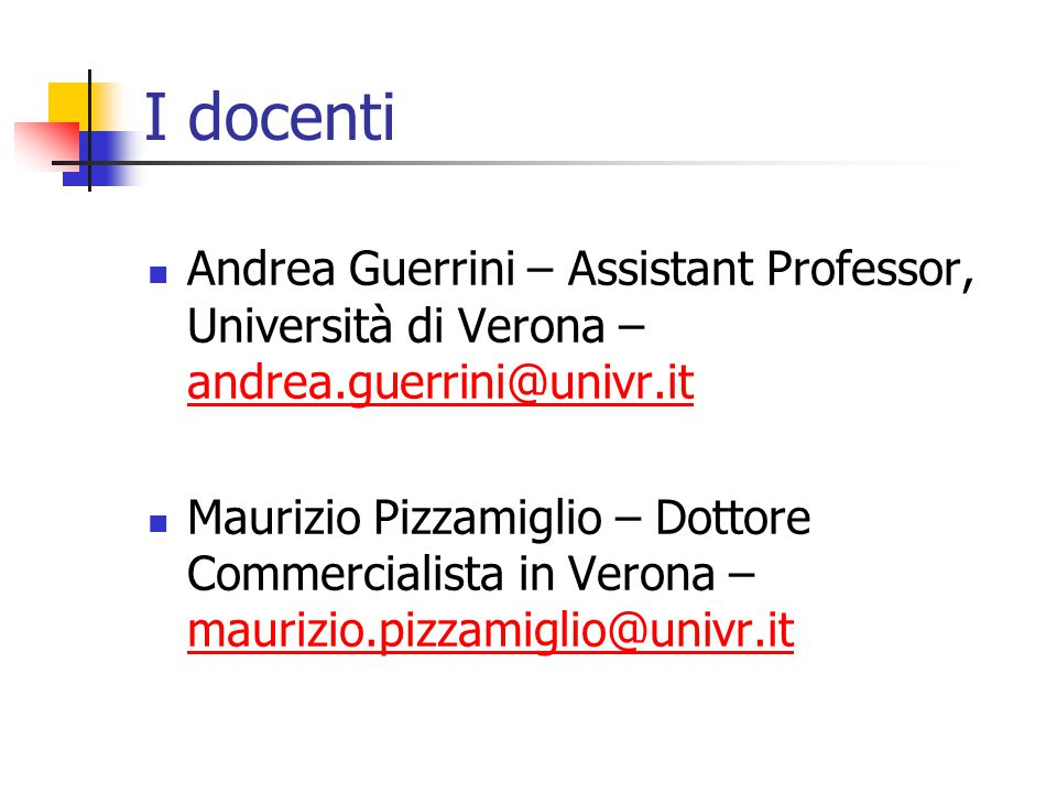 I docenti Andrea Guerrini – Assistant Professor, Università di Verona – andrea.guerrini@univr.it.