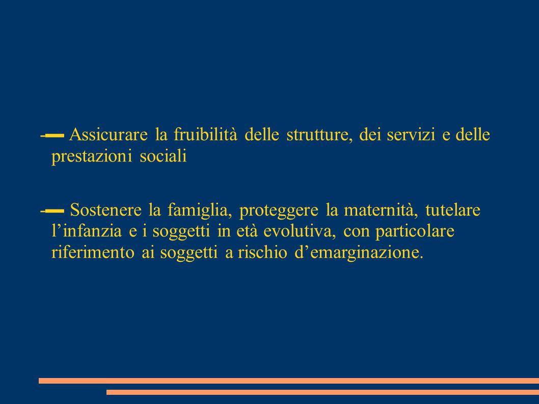 -▬ Assicurare la fruibilità delle strutture, dei servizi e delle prestazioni sociali