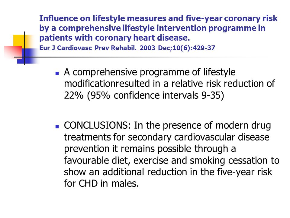 Influence on lifestyle measures and five-year coronary risk by a comprehensive lifestyle intervention programme in patients with coronary heart disease. Eur J Cardiovasc Prev Rehabil. 2003 Dec;10(6):429-37