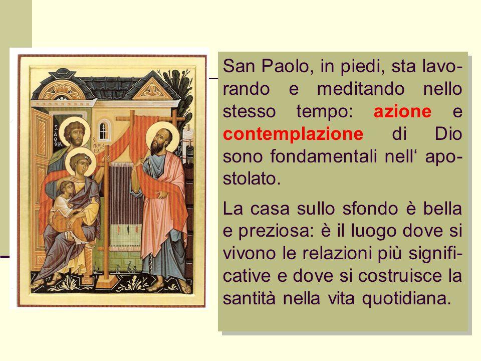 San Paolo, in piedi, sta lavo- rando e meditando nello stesso tempo: azione e contemplazione di Dio sono fondamentali nell' apo- stolato.