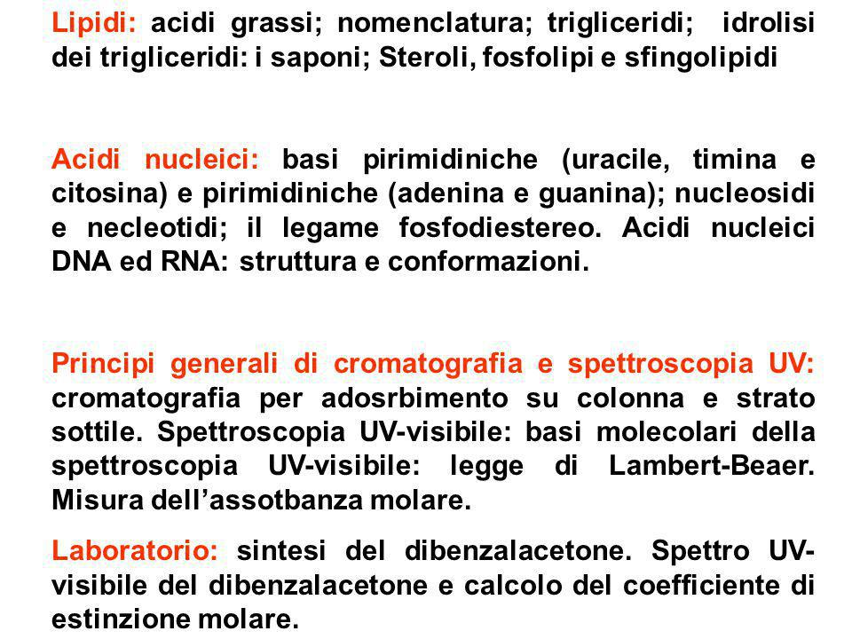 Lipidi: acidi grassi; nomenclatura; trigliceridi; idrolisi dei trigliceridi: i saponi; Steroli, fosfolipi e sfingolipidi