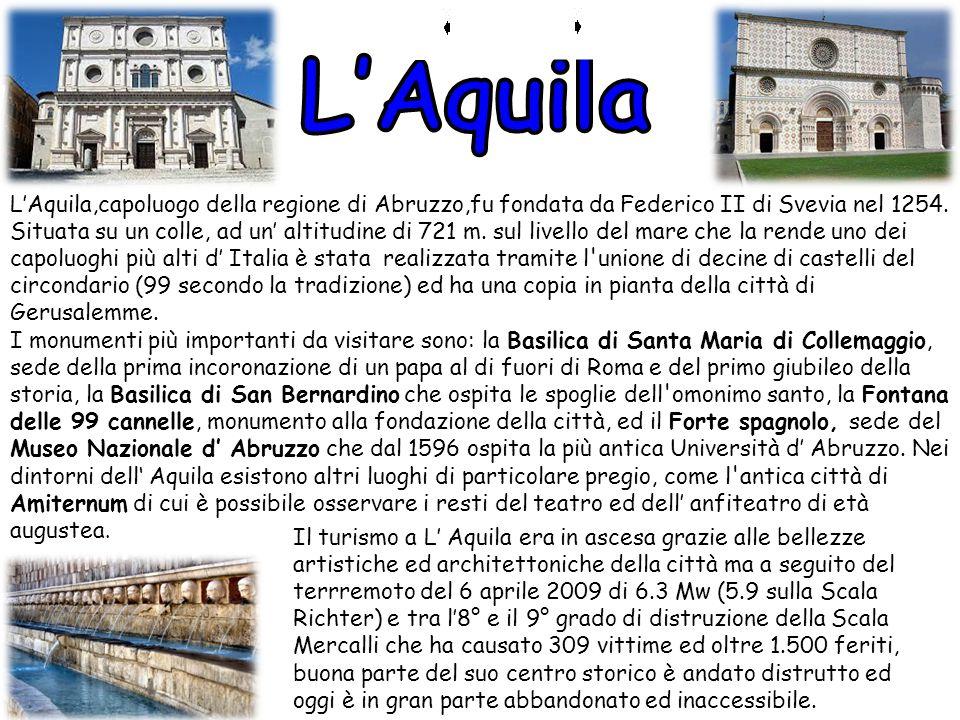 L'Aquila L'Aquila,capoluogo della regione di Abruzzo,fu fondata da Federico II di Svevia nel 1254.