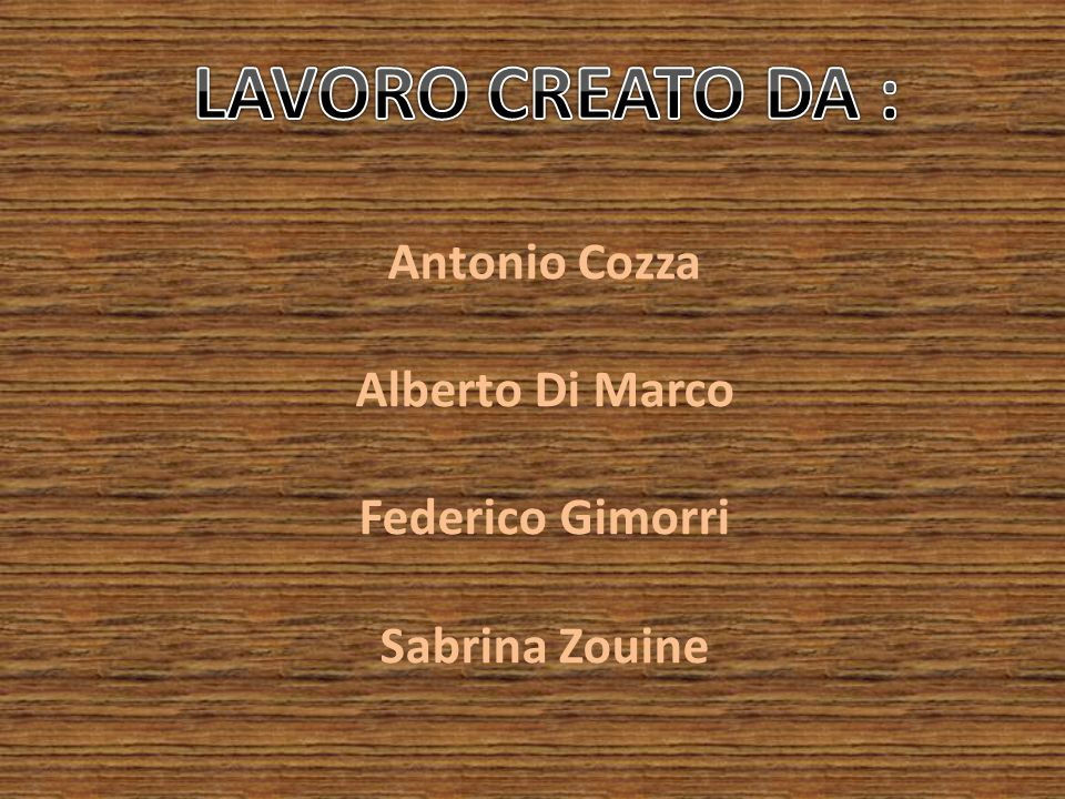 LAVORO CREATO DA : Antonio Cozza Alberto Di Marco Federico Gimorri