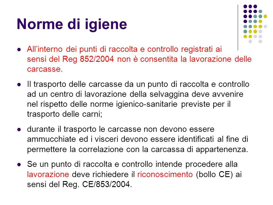 Norme di igiene All'interno dei punti di raccolta e controllo registrati ai sensi del Reg 852/2004 non è consentita la lavorazione delle carcasse.