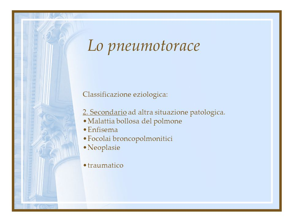 Lo pneumotorace Classificazione eziologica: