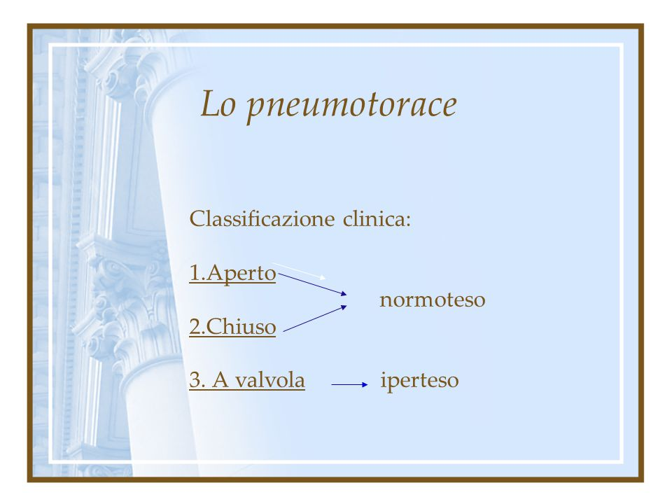 Lo pneumotorace Classificazione clinica: 1.Aperto normoteso 2.Chiuso