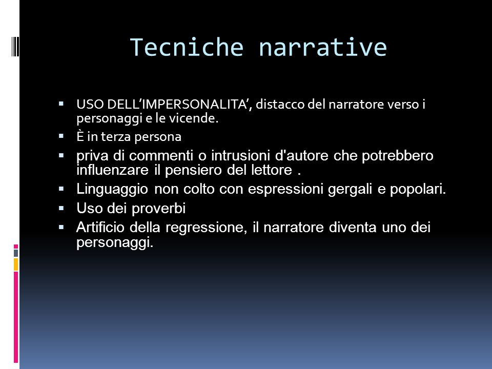 Tecniche narrative USO DELL'IMPERSONALITA', distacco del narratore verso i personaggi e le vicende.