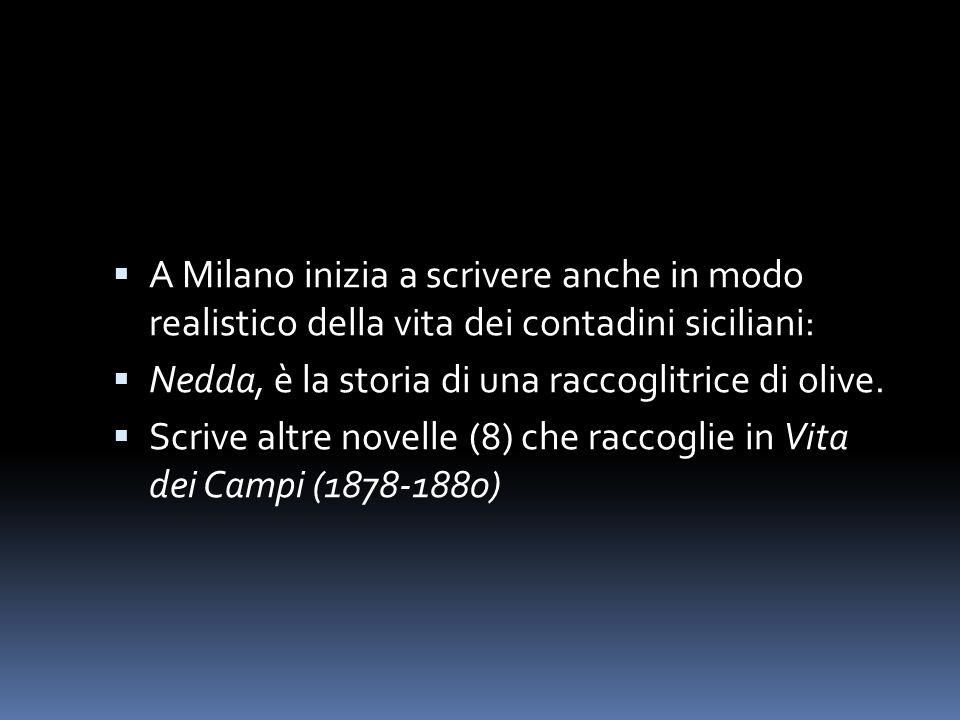 A Milano inizia a scrivere anche in modo realistico della vita dei contadini siciliani: