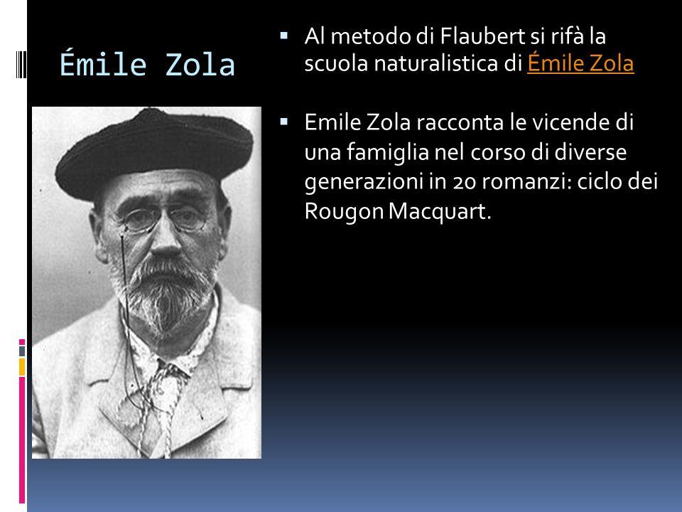 Émile Zola Al metodo di Flaubert si rifà la scuola naturalistica di Émile Zola.