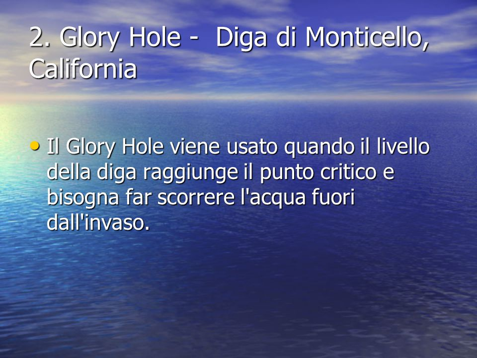 2. Glory Hole - Diga di Monticello, California