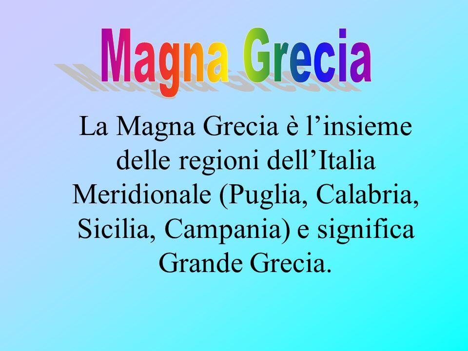 Magna Grecia La Magna Grecia è l'insieme delle regioni dell'Italia Meridionale (Puglia, Calabria, Sicilia, Campania) e significa Grande Grecia.