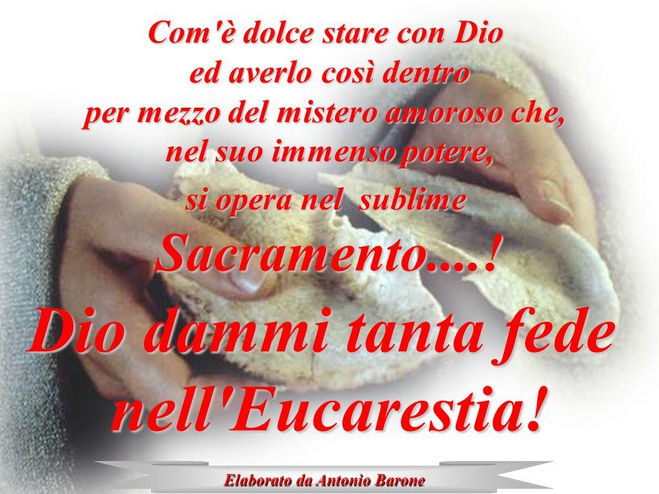 Dio dammi tanta fede nell Eucarestia!